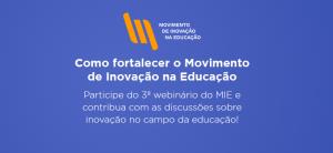 3º webinário do Movimento de Inovação na Educação - como fortalecer as iniciativas do MIE