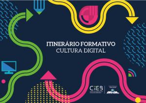 Itinerário Formativo - cultura digital. Material desenvolvido pelo CIEB